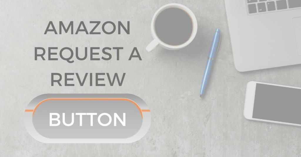 Amazon Request A Review Button